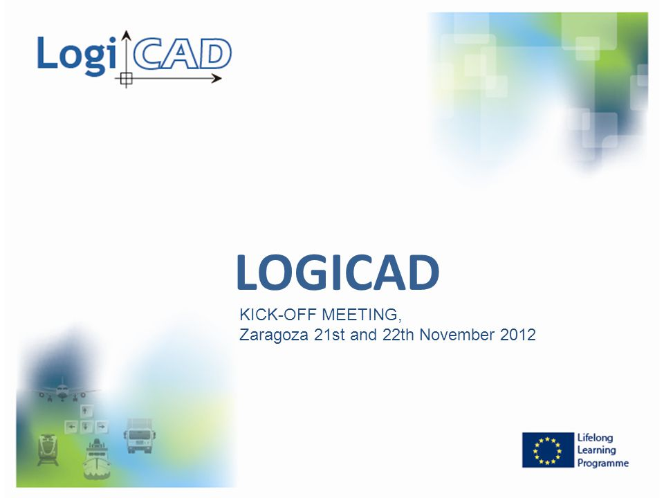 LOGICAD KICK-OFF MEETING, Zaragoza 21st and 22th November 2012