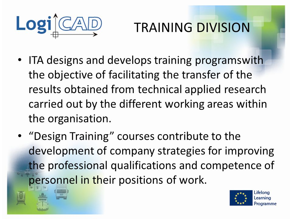 TRAINING DIVISION ITA designs and develops training programswith the objective of facilitating the transfer of the results obtained from technical app
