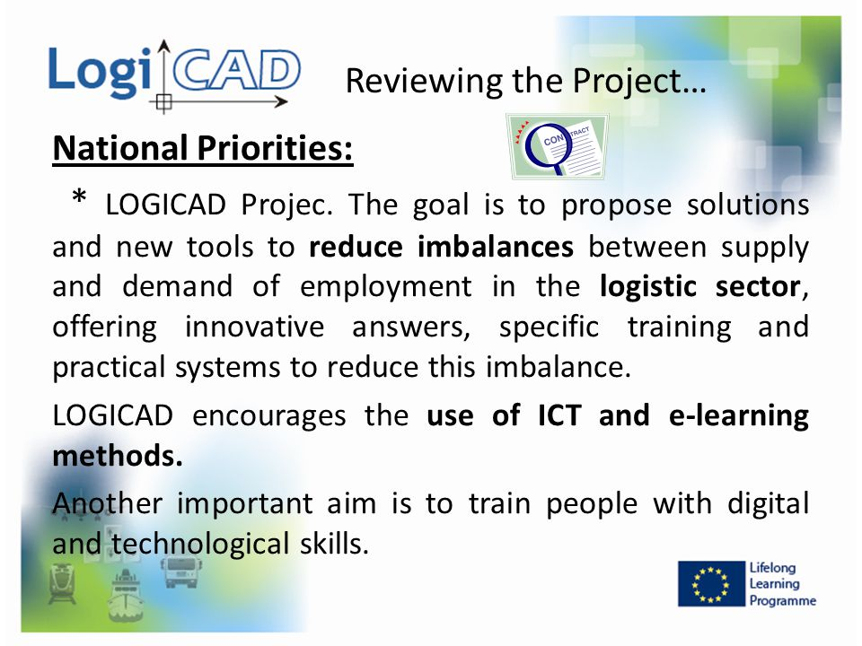 Reviewing the Project… National Priorities: * LOGICAD Projec. The goal is to propose solutions and new tools to reduce imbalances between supply and d