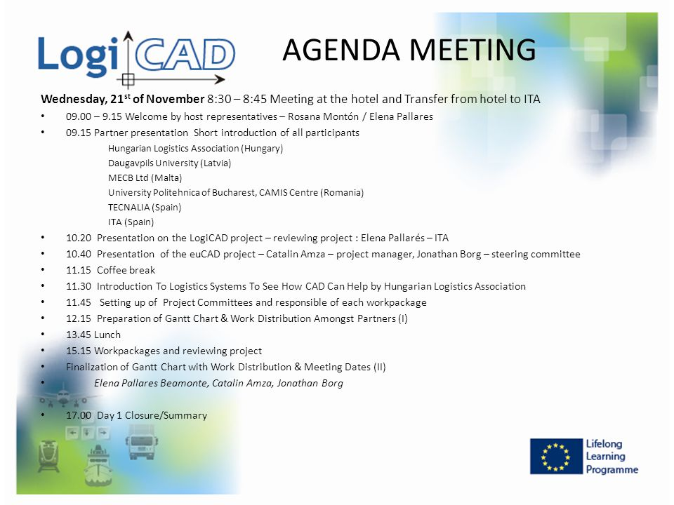 AGENDA MEETING Wednesday, 21 st of November 8:30 – 8:45 Meeting at the hotel and Transfer from hotel to ITA 09.00 – 9.15 Welcome by host representativ