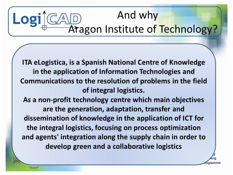 And why Aragon Institute of Technology? ITA eLogistica, is a Spanish National Centre of Knowledge in the application of Information Technologies and C