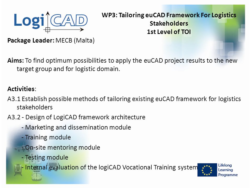 WP3: Tailoring euCAD Framework For Logistics Stakeholders 1st Level of TOI Package Leader: MECB (Malta) Aims: To find optimum possibilities to apply t