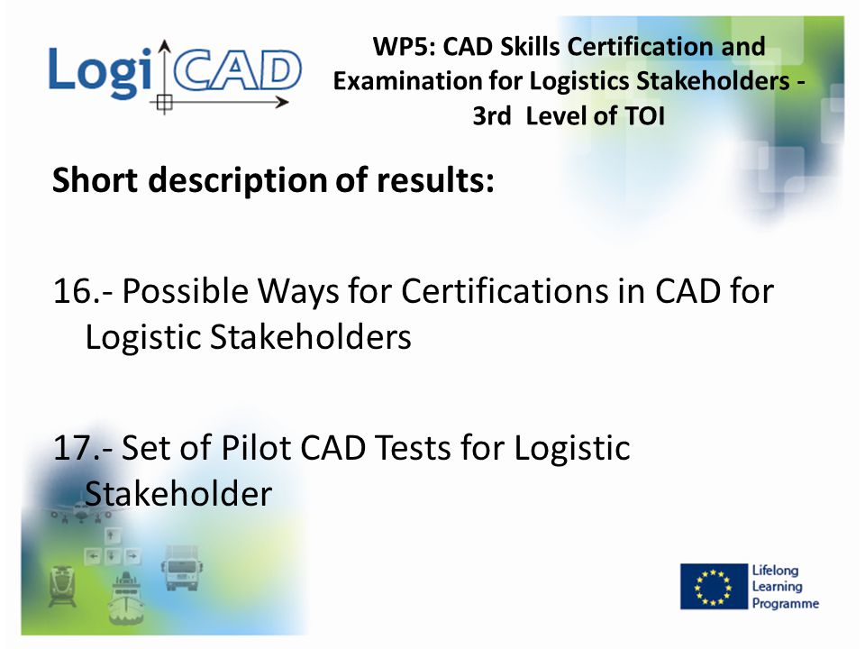 WP5: CAD Skills Certification and Examination for Logistics Stakeholders - 3rd Level of TOI Short description of results: 16.- Possible Ways for Certi