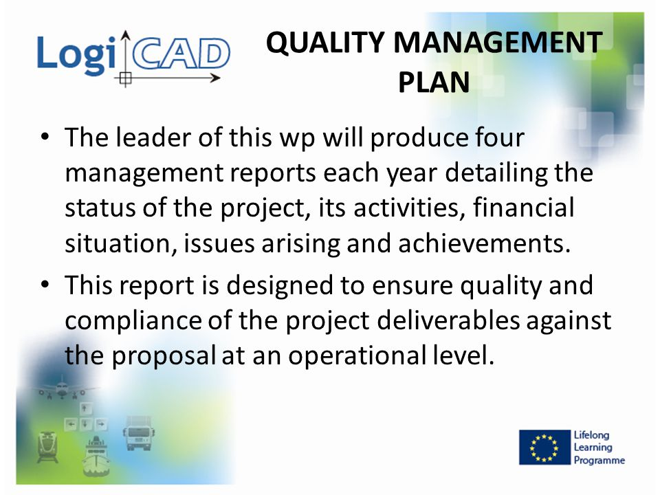 QUALITY MANAGEMENT PLAN The leader of this wp will produce four management reports each year detailing the status of the project, its activities, fina