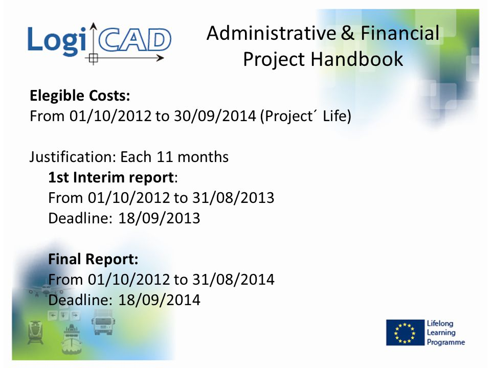 Administrative & Financial Project Handbook Elegible Costs: From 01/10/2012 to 30/09/2014 (Project´ Life) Justification: Each 11 months 1st Interim re