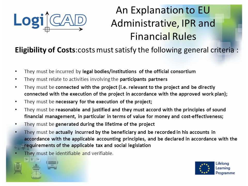 Eligibility of Costs:costs must satisfy the following general criteria : They must be incurred by legal bodies/institutions of the official consortium