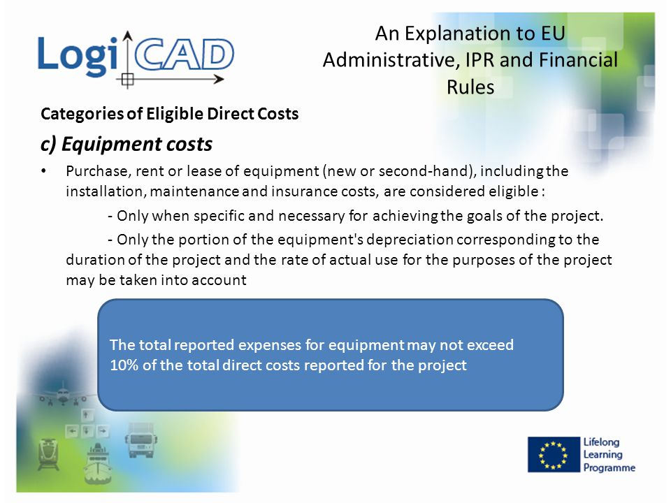 Categories of Eligible Direct Costs c) Equipment costs Purchase, rent or lease of equipment (new or second-hand), including the installation, maintena