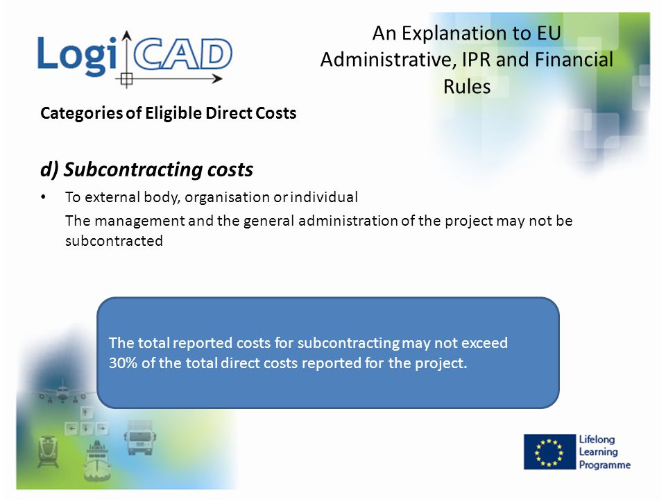 Categories of Eligible Direct Costs d) Subcontracting costs To external body, organisation or individual The management and the general administration