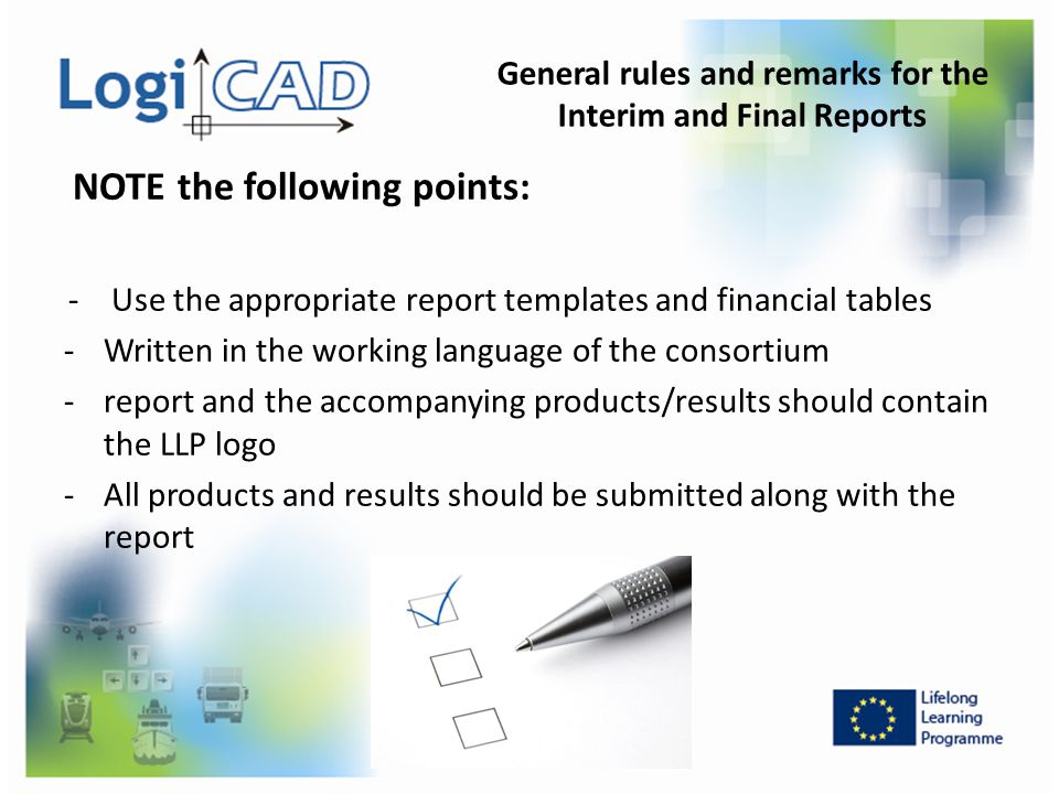 NOTE the following points: - Use the appropriate report templates and financial tables -Written in the working language of the consortium -report and