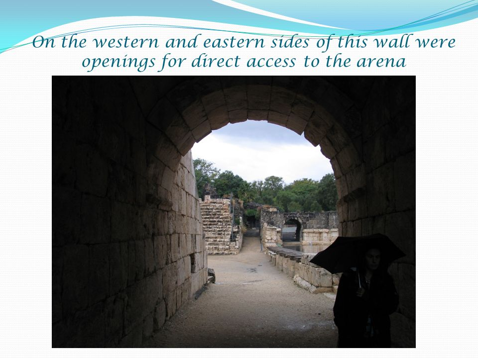 On the western and eastern sides of this wall were openings for direct access to the arena
