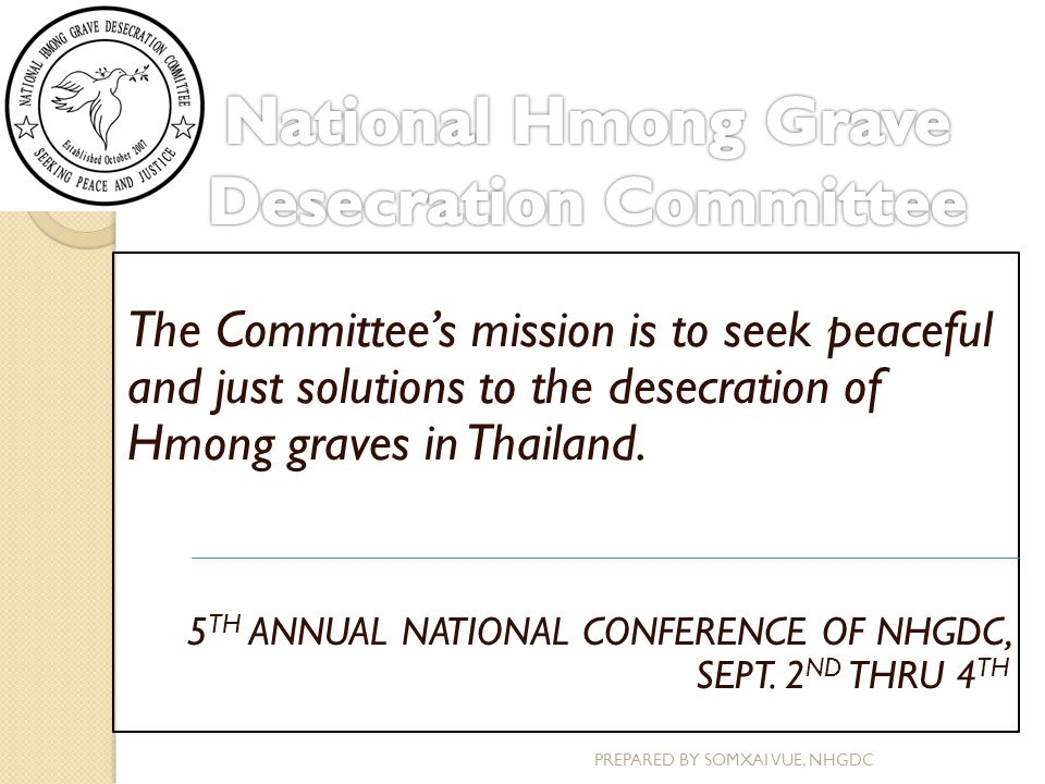 The Committee's mission is to seek peaceful and just solutions to the desecration of Hmong graves in Thailand. 5 TH ANNUAL NATIONAL CONFERENCE OF NHGD