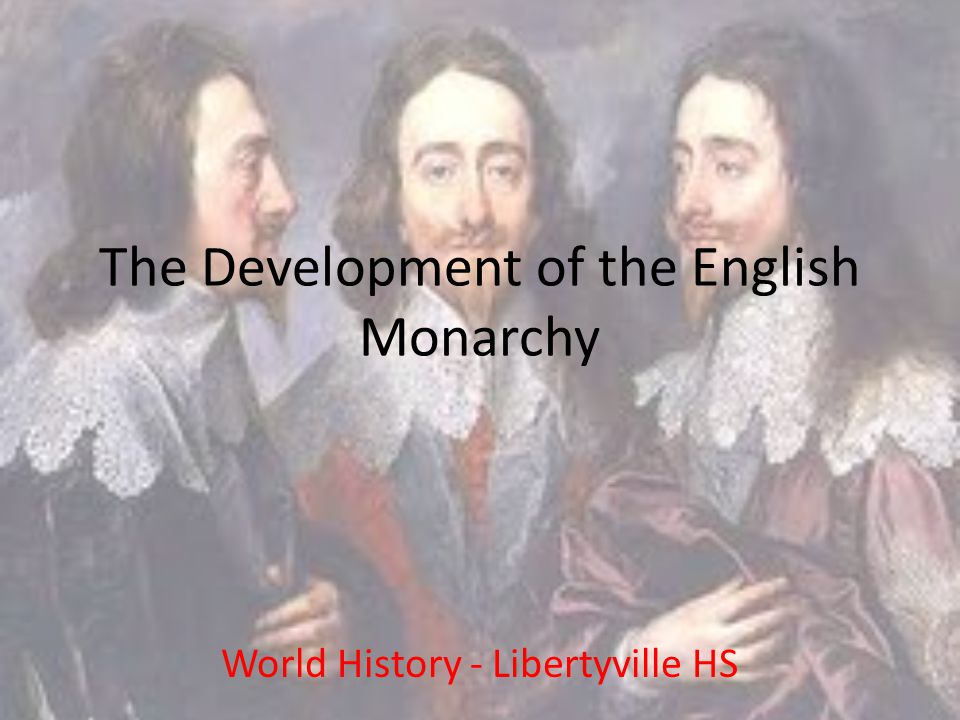 The Development of the English Monarchy World History - Libertyville HS