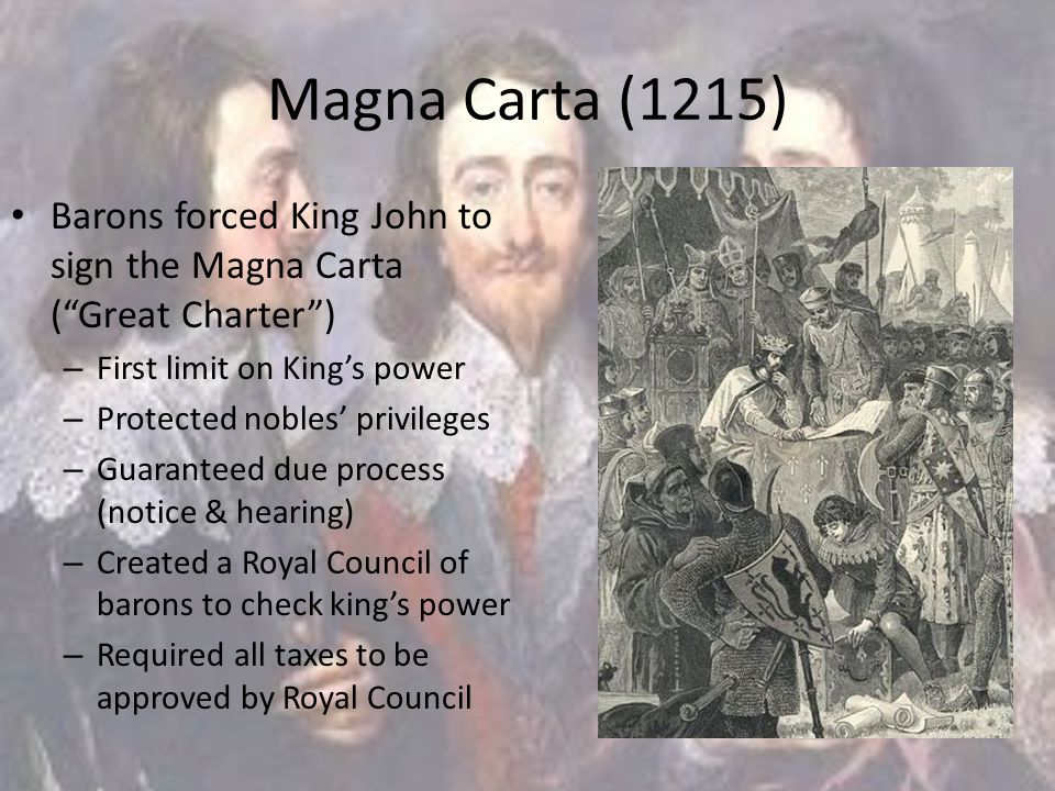 """Magna Carta (1215) Barons forced King John to sign the Magna Carta (""""Great Charter"""") – First limit on King's power – Protected nobles' privileges – Gu"""
