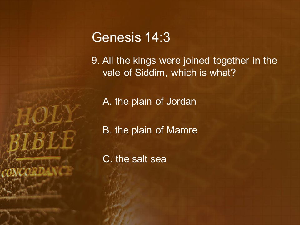 Genesis 14:3 9.All the kings were joined together in the vale of Siddim, which is what.