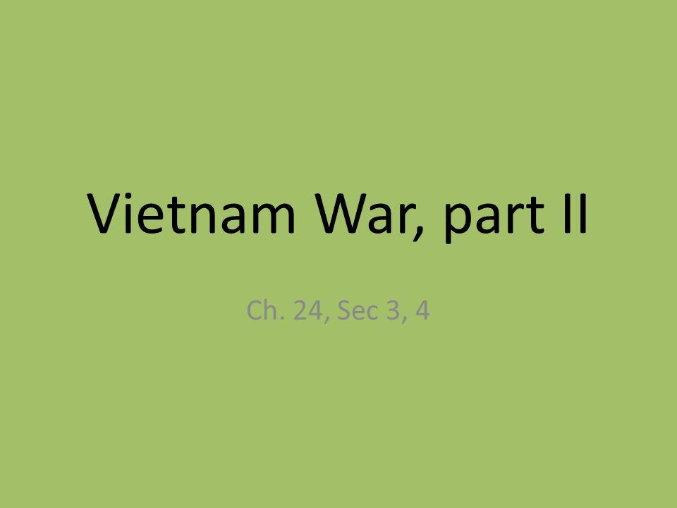 Vietnam War, part II Ch. 24, Sec 3, 4