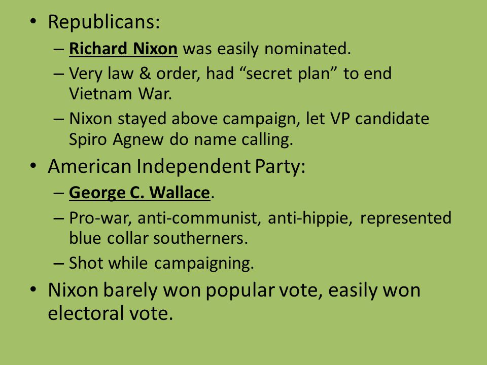 "Republicans: – Richard Nixon was easily nominated. – Very law & order, had ""secret plan"" to end Vietnam War. – Nixon stayed above campaign, let VP can"