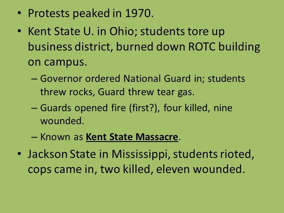 Protests peaked in 1970. Kent State U. in Ohio; students tore up business district, burned down ROTC building on campus. – Governor ordered National G