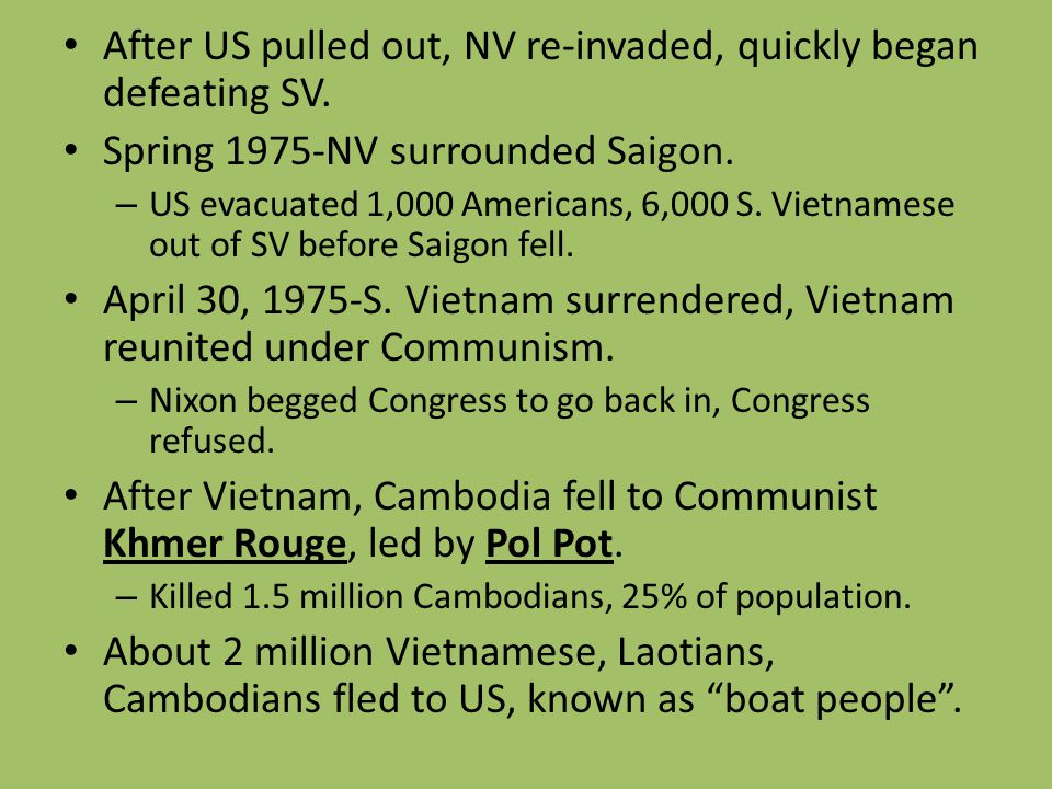 After US pulled out, NV re-invaded, quickly began defeating SV. Spring 1975-NV surrounded Saigon. – US evacuated 1,000 Americans, 6,000 S. Vietnamese