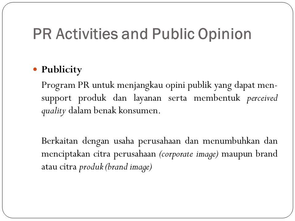 PR Activities and Public Opinion Publicity Program PR untuk menjangkau opini publik yang dapat men- support produk dan layanan serta membentuk perceiv