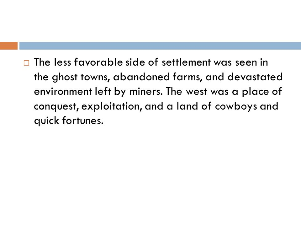  The less favorable side of settlement was seen in the ghost towns, abandoned farms, and devastated environment left by miners.