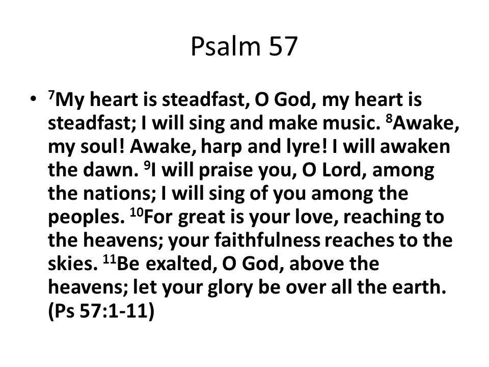 Psalm 57 7 My heart is steadfast, O God, my heart is steadfast; I will sing and make music.