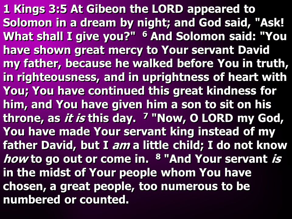 1 Kings 3:5 At Gibeon the LORD appeared to Solomon in a dream by night; and God said,