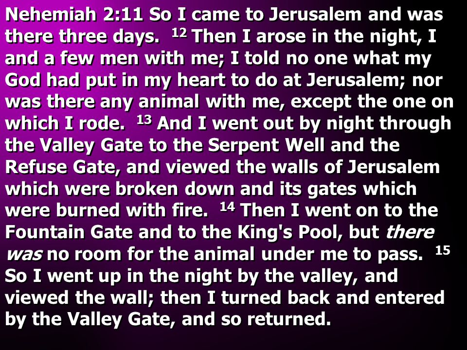 Nehemiah 2:11 So I came to Jerusalem and was there three days.
