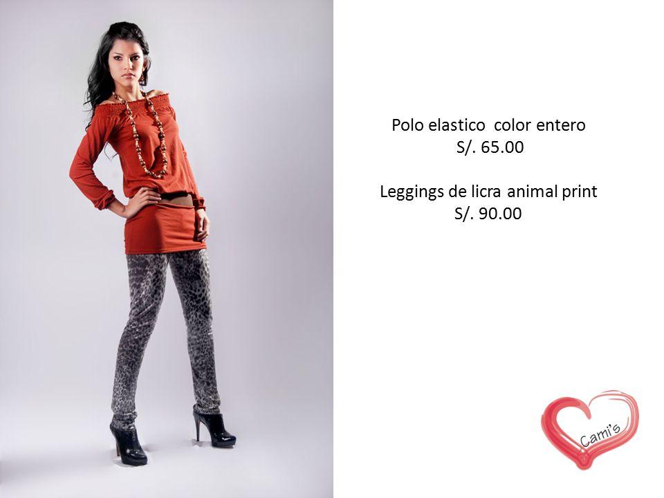 Polo elastico color entero S/. 65.00 Leggings de licra animal print S/. 90.00