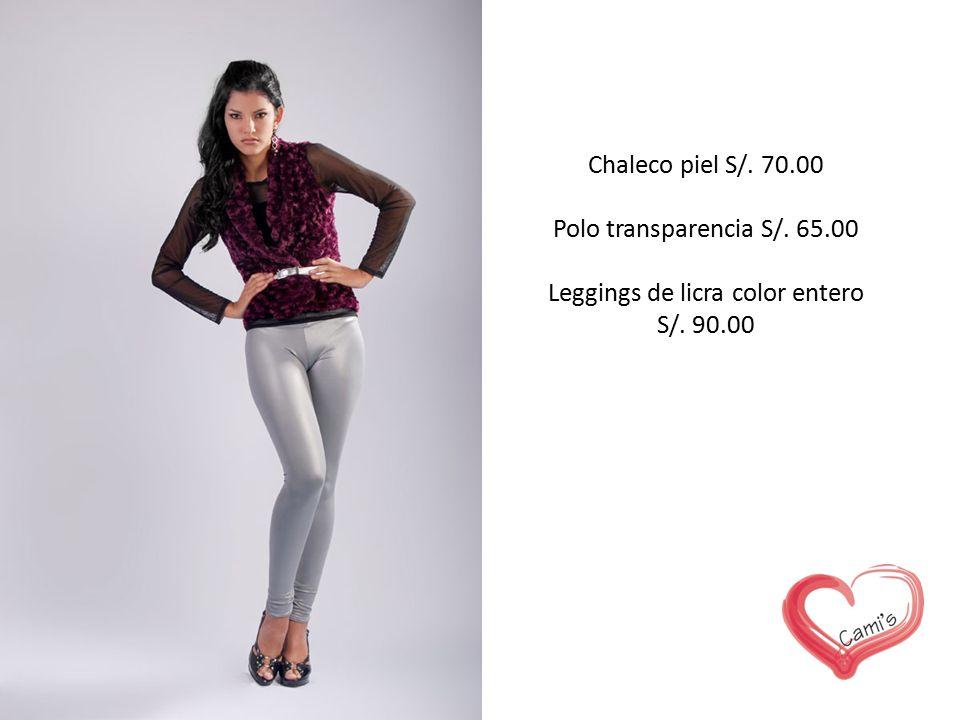 Chaleco piel S/. 70.00 Polo transparencia S/. 65.00 Leggings de licra color entero S/. 90.00