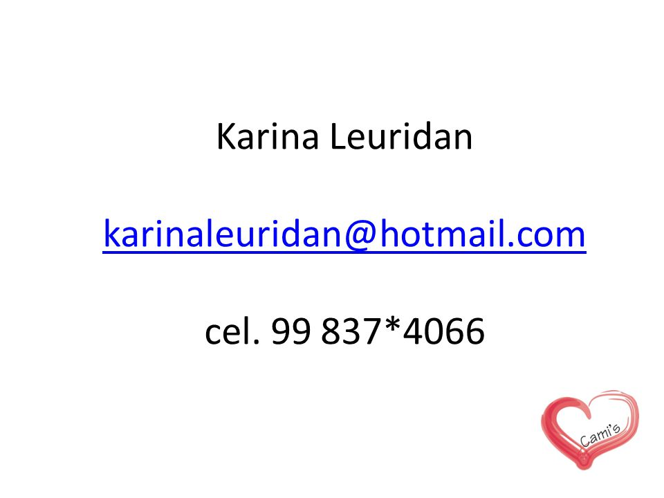 Karina Leuridan karinaleuridan@hotmail.com cel. 99 837*4066 karinaleuridan@hotmail.com