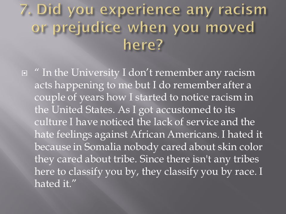  In the University I don't remember any racism acts happening to me but I do remember after a couple of years how I started to notice racism in the United States.
