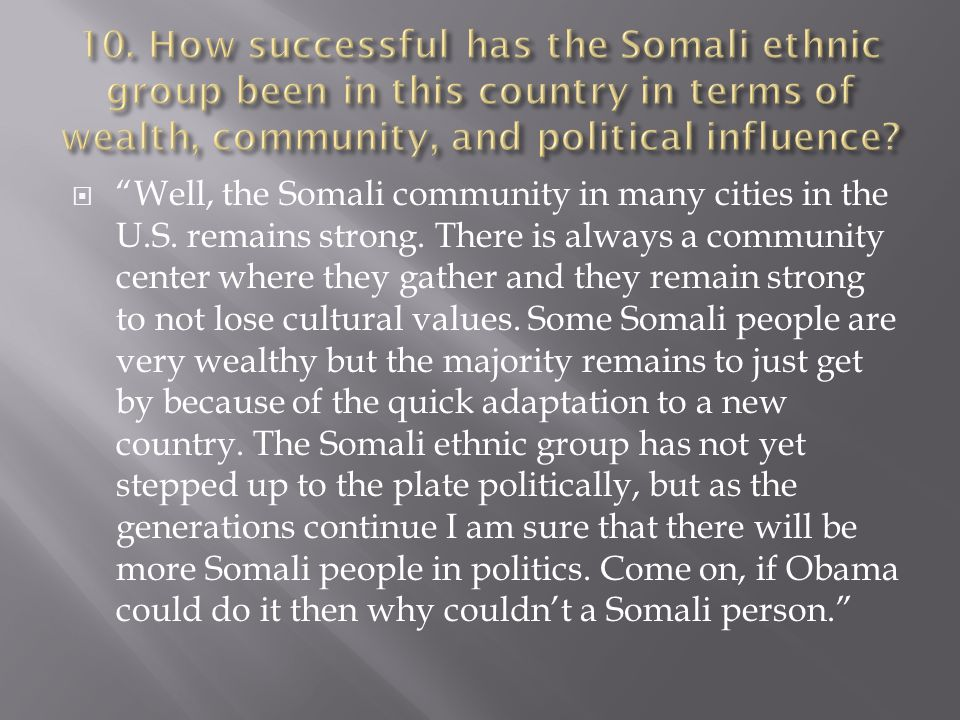  Well, the Somali community in many cities in the U.S.