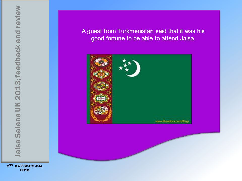 A guest from Turkmenistan said that it was his good fortune to be able to attend Jalsa.