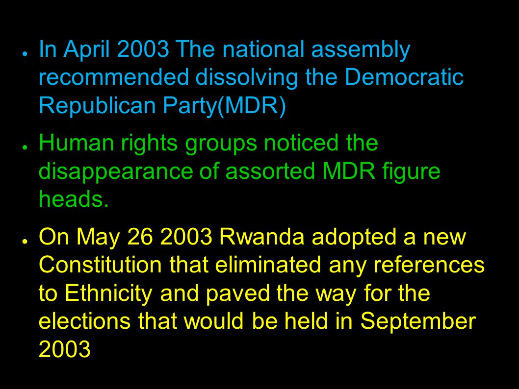 ● In April 2003 The national assembly recommended dissolving the Democratic Republican Party(MDR) ● Human rights groups noticed the disappearance of a
