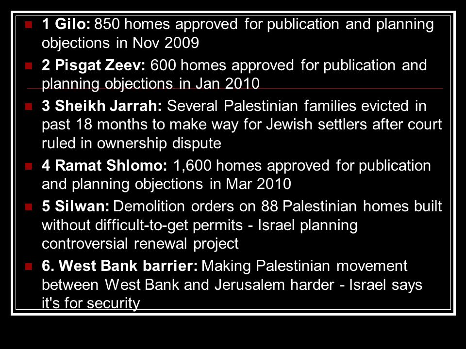 1 Gilo: 850 homes approved for publication and planning objections in Nov 2009 2 Pisgat Zeev: 600 homes approved for publication and planning objectio
