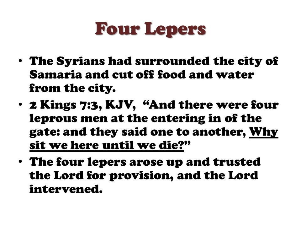 Four Lepers The Syrians had surrounded the city of Samaria and cut off food and water from the city.