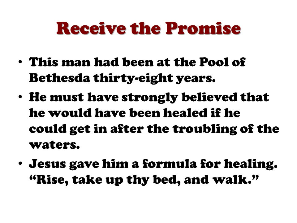 Receive the Promise This man had been at the Pool of Bethesda thirty-eight years.