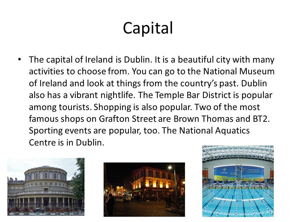 Capital The capital of Ireland is Dublin.