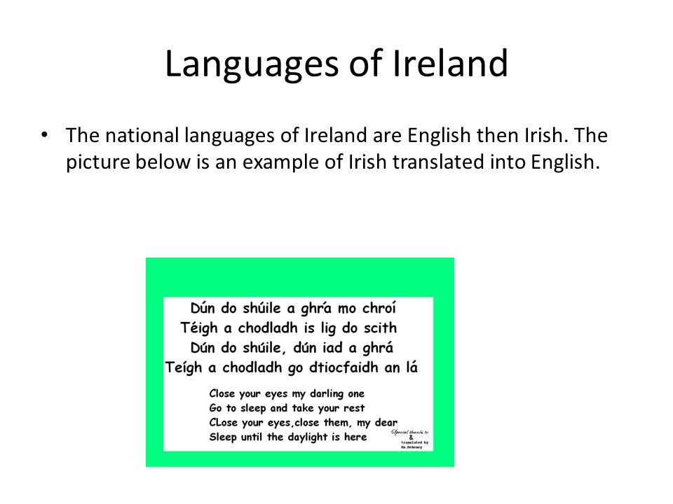 Languages of Ireland The national languages of Ireland are English then Irish.