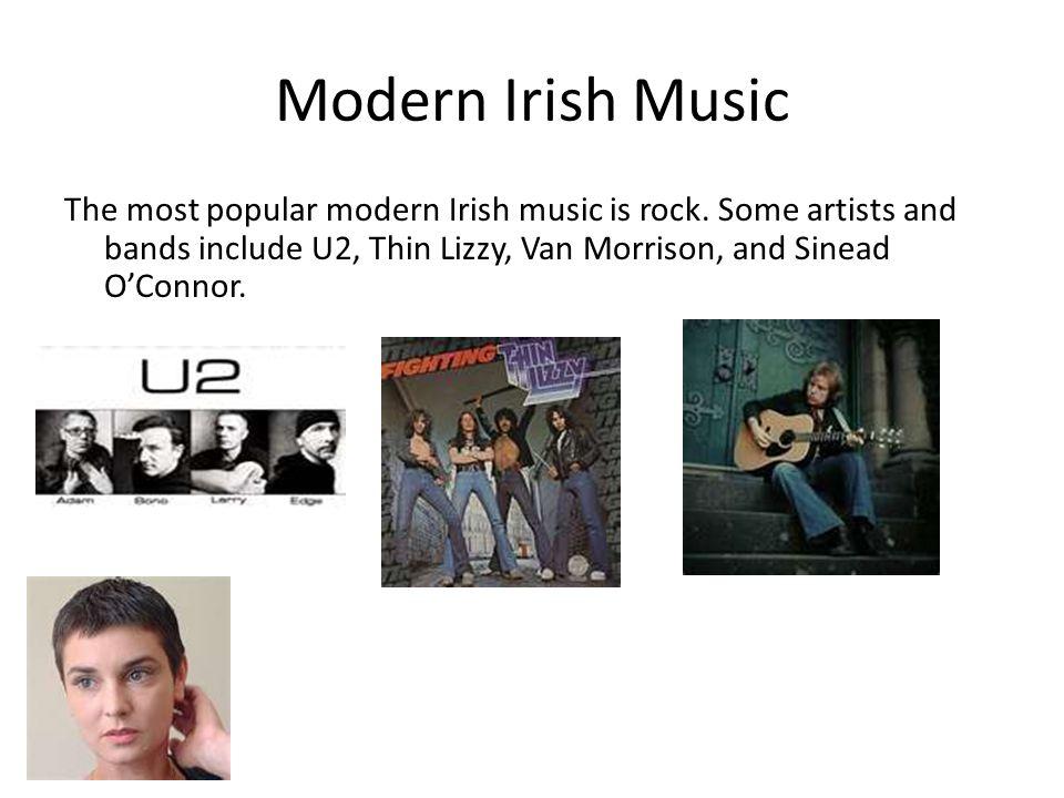 Modern Irish Music The most popular modern Irish music is rock.