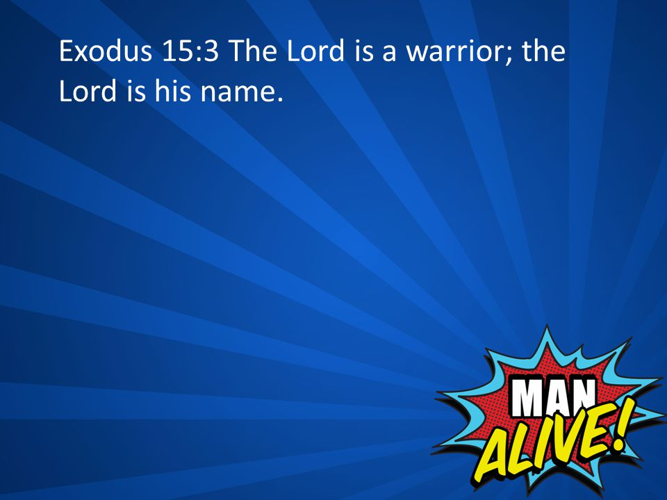Exodus 15:3 The Lord is a warrior; the Lord is his name.