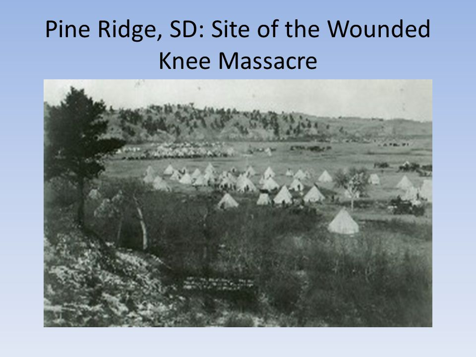 Pine Ridge, SD: Site of the Wounded Knee Massacre