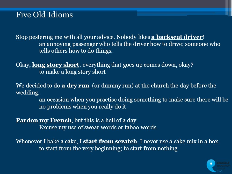 Five Old Idioms Stop pestering me with all your advice.
