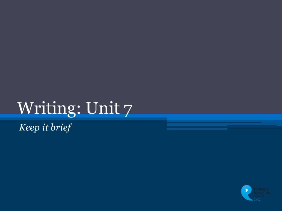 Writing: Unit 7 Keep it brief