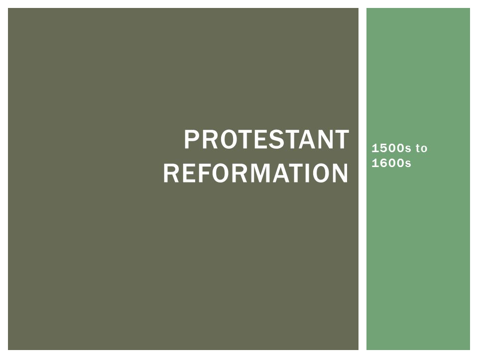 1500s to 1600s PROTESTANT REFORMATION