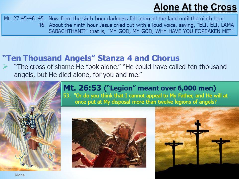 Alone Mt. 27:45-46: 45.