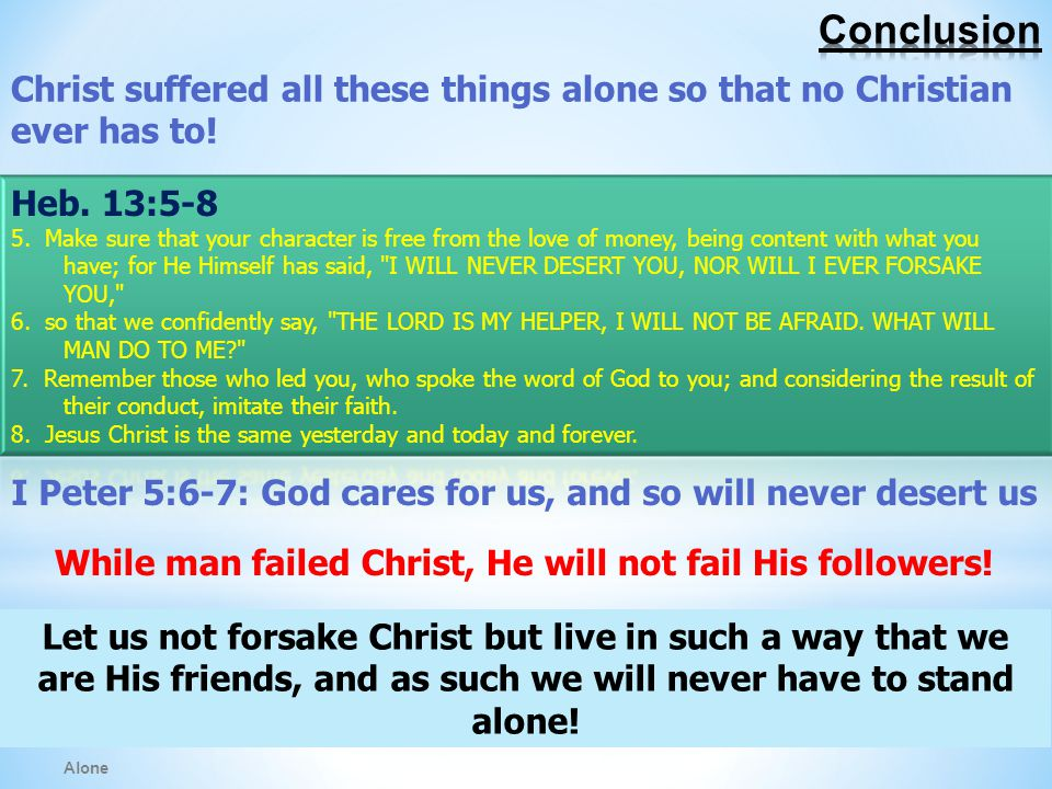 Alone Christ suffered all these things alone so that no Christian ever has to.
