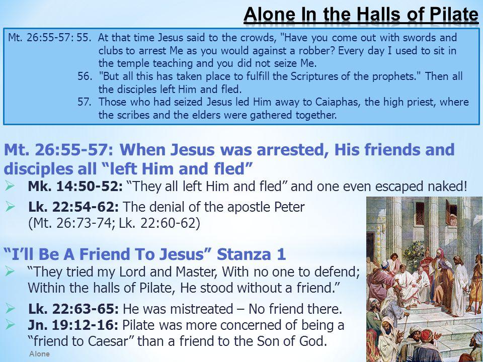 Alone Mt. 26:55-57: 55.
