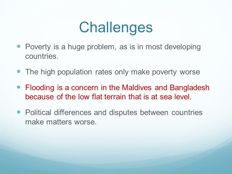 Challenges Poverty is a huge problem, as is in most developing countries.