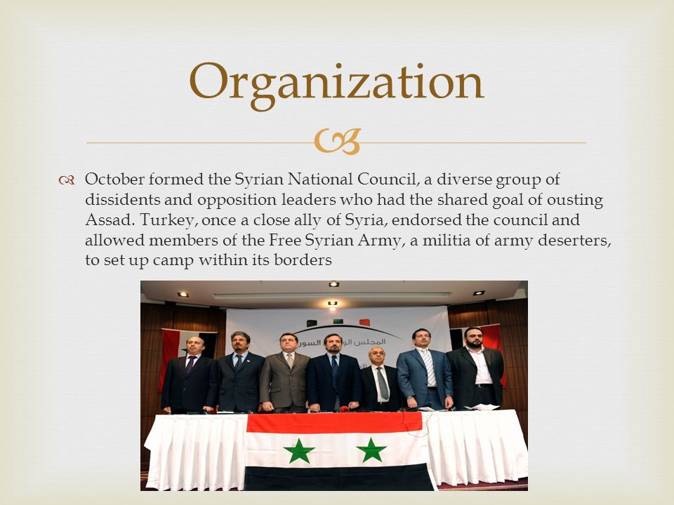   October formed the Syrian National Council, a diverse group of dissidents and opposition leaders who had the shared goal of ousting Assad.